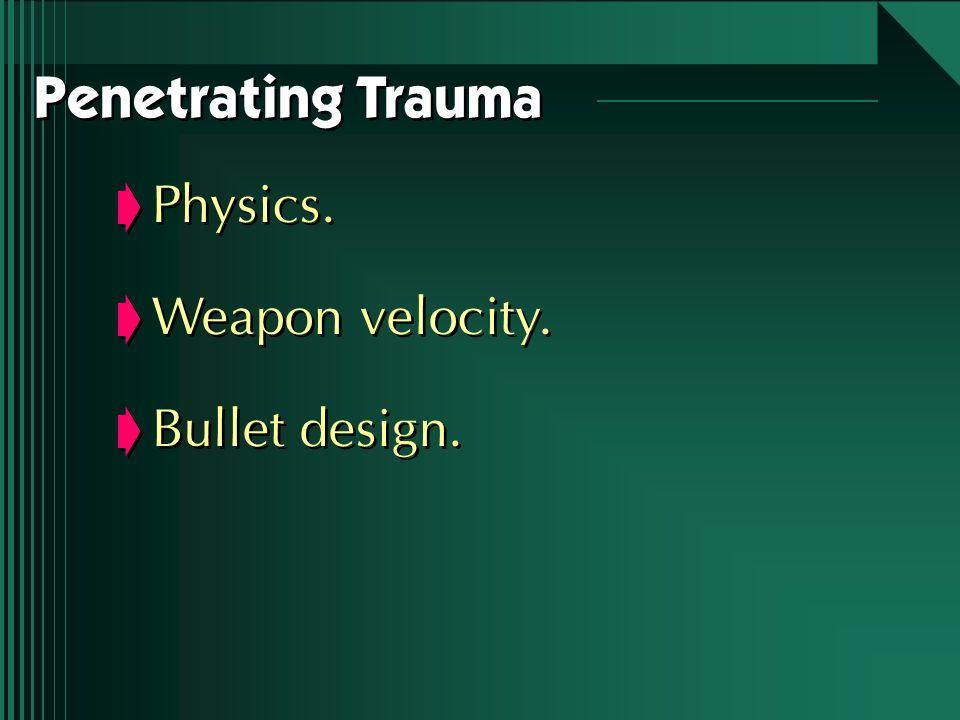 Penetrating Trauma Physics. Weapon velocity. Bullet design.