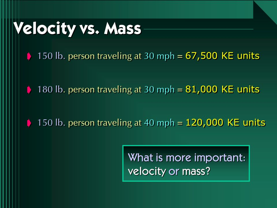 Velocity vs. Mass What is more important: velocity or mass