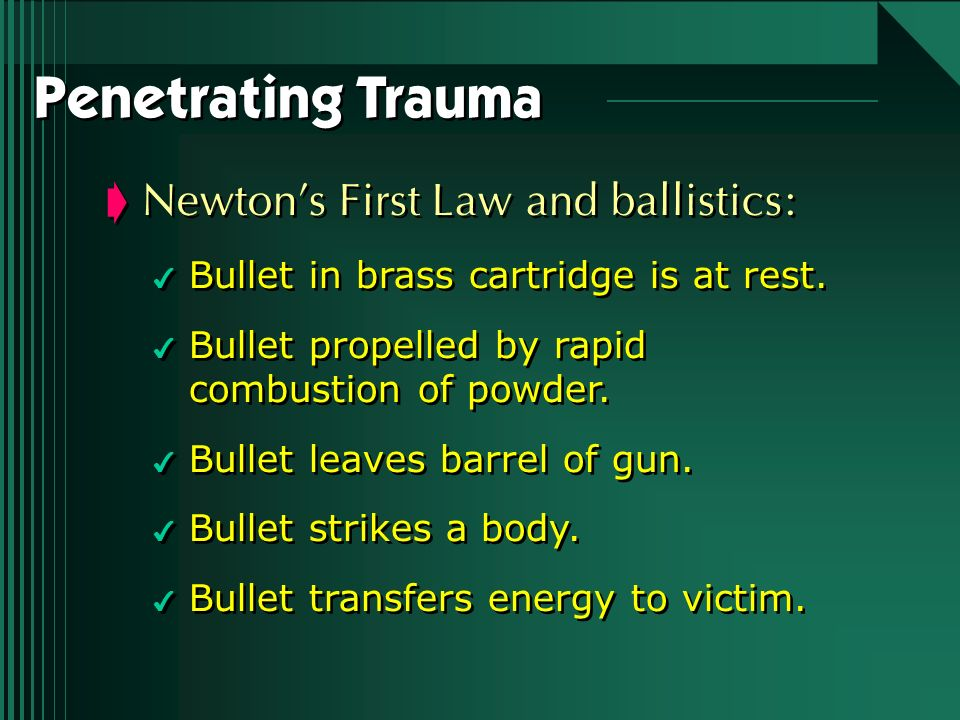 Penetrating Trauma Newton's First Law and ballistics: