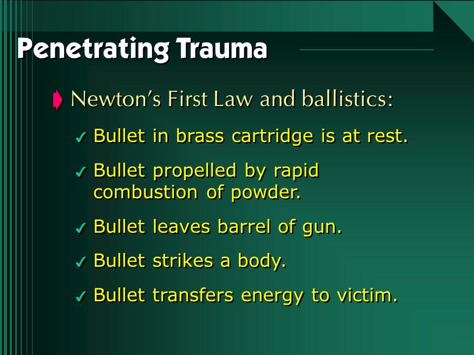 Penetrating Trauma Newton's First Law and ballistics: