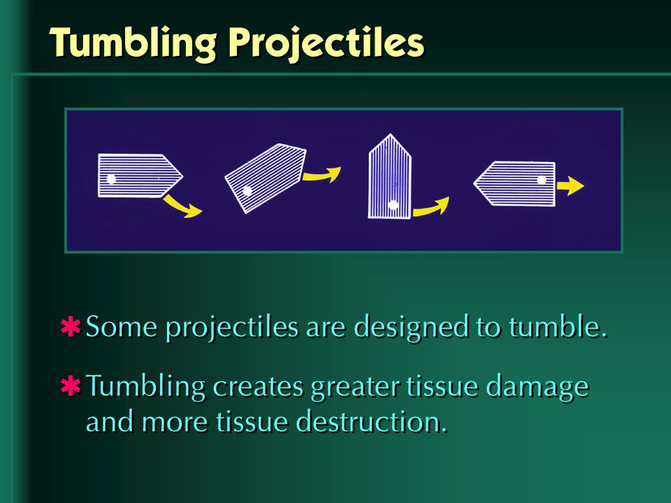 Tumbling Projectiles Some projectiles are designed to tumble.