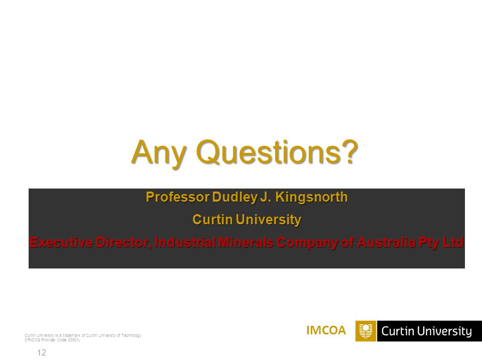 Any Questions Professor Dudley J. Kingsnorth Curtin University Executive Director, Industrial Minerals Company of Australia Pty Ltd