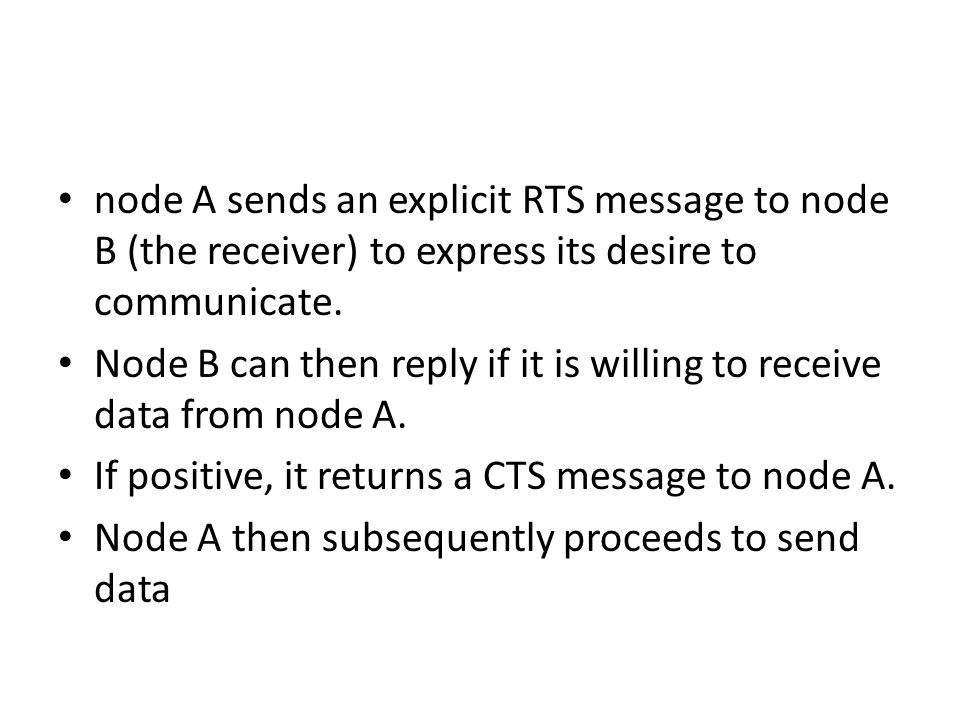 node A sends an explicit RTS message to node B (the receiver) to express its desire to communicate.