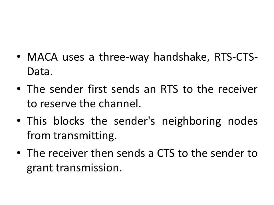 MACA uses a three-way handshake, RTS-CTS-Data.