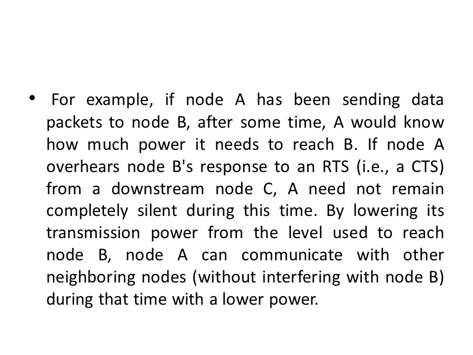 For example, if node A has been sending data packets to node B, after some time, A would know how much power it needs to reach B.