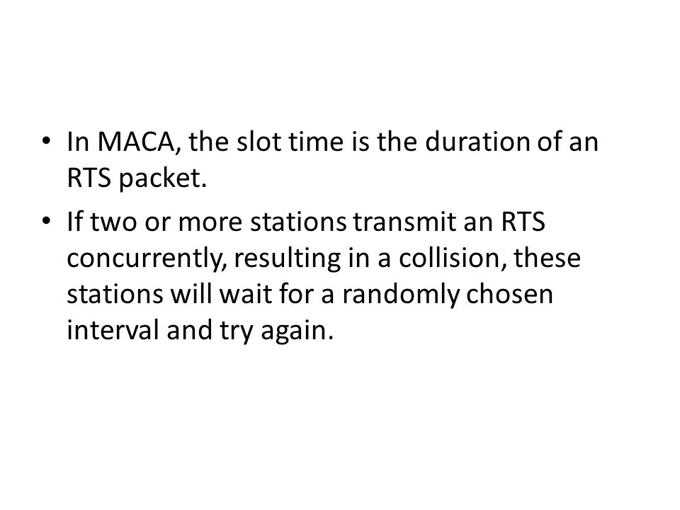 In MACA, the slot time is the duration of an RTS packet.