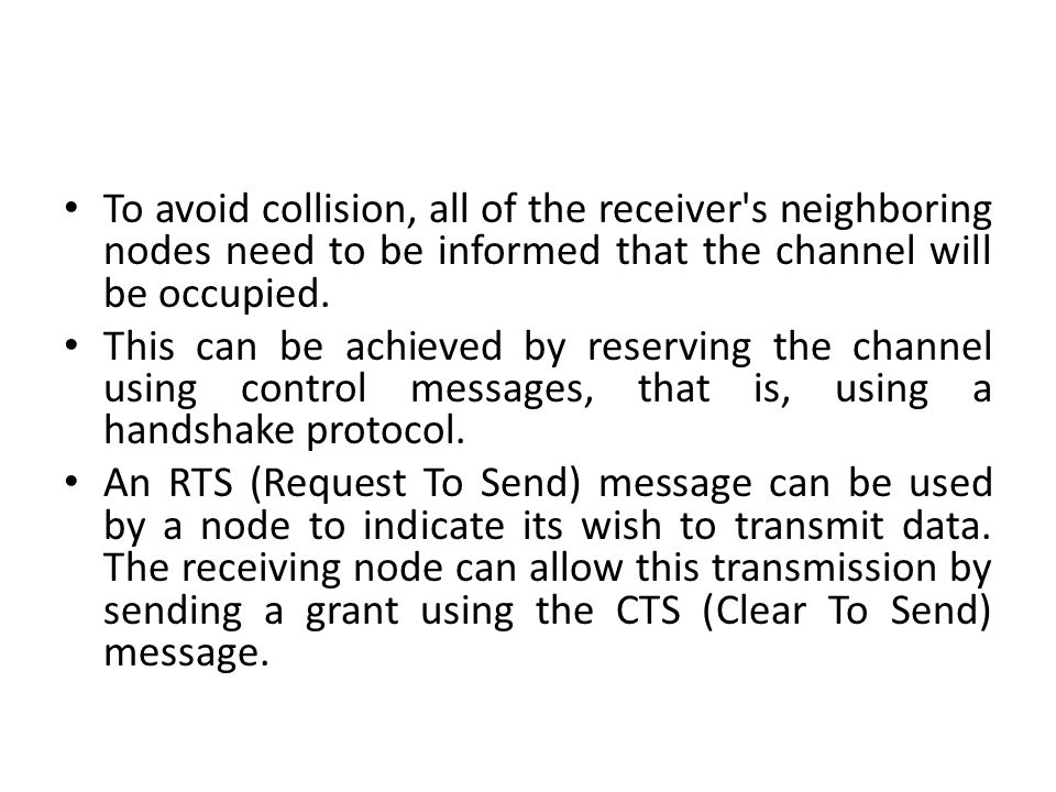 To avoid collision, all of the receiver s neighboring nodes need to be informed that the channel will be occupied.