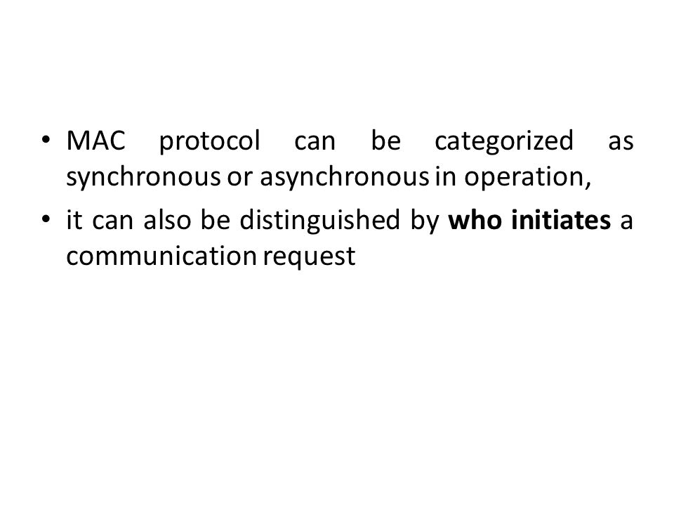 MAC protocol can be categorized as synchronous or asynchronous in operation,