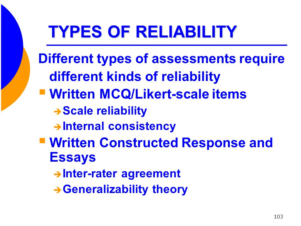 TYPES OF RELIABILITY Different types of assessments require