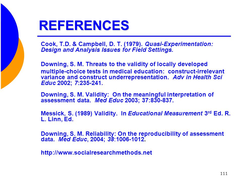 REFERENCES Cook, T.D. & Campbell, D. T. (1979). Quasi-Experimentation: Design and Analysis Issues for Field Settings.