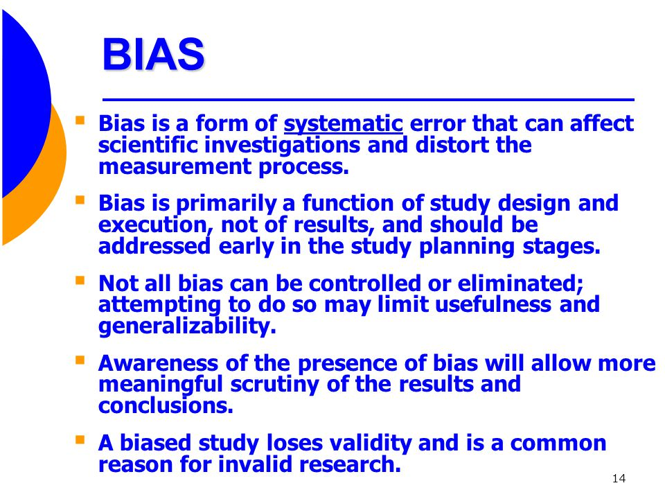 BIAS Bias is a form of systematic error that can affect scientific investigations and distort the measurement process.