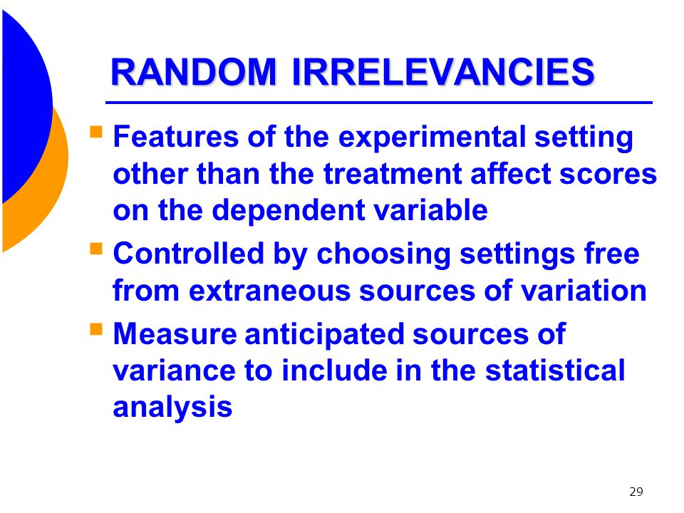 RANDOM IRRELEVANCIES Features of the experimental setting other than the treatment affect scores on the dependent variable.