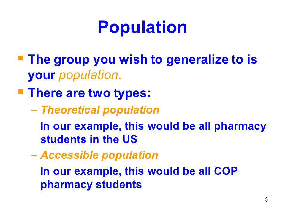 Population The group you wish to generalize to is your population.