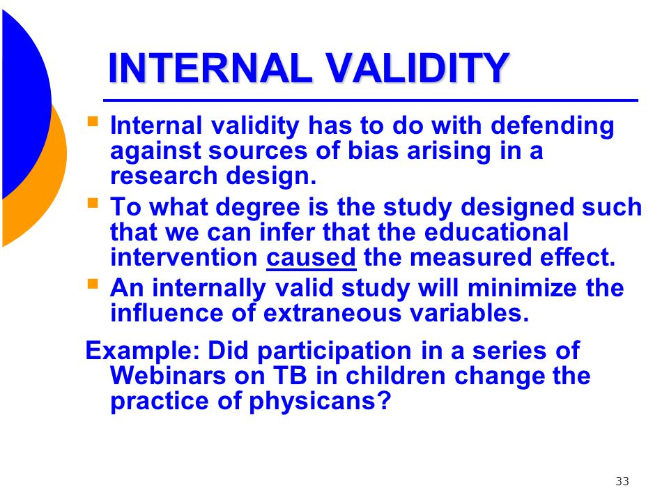 INTERNAL VALIDITY Internal validity has to do with defending against sources of bias arising in a research design.