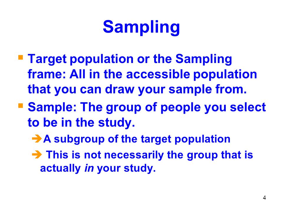 Sampling Target population or the Sampling frame: All in the accessible population that you can draw your sample from.