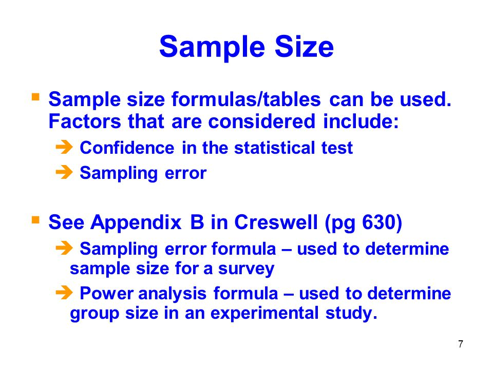 Sample Size Sample size formulas/tables can be used. Factors that are considered include:  Confidence in the statistical test.