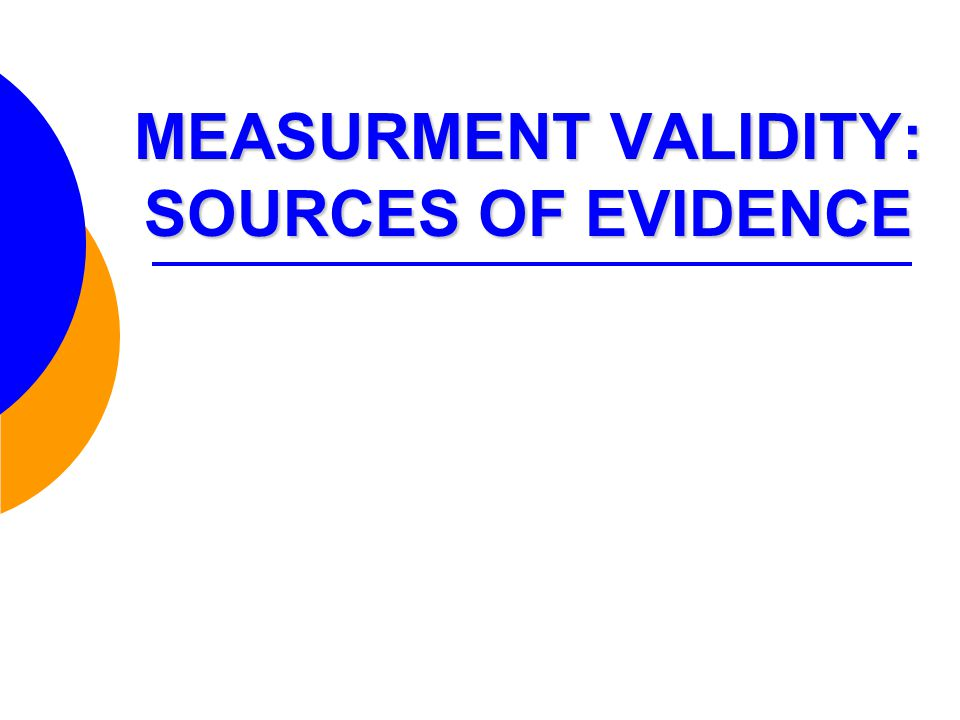 MEASURMENT VALIDITY: SOURCES OF EVIDENCE
