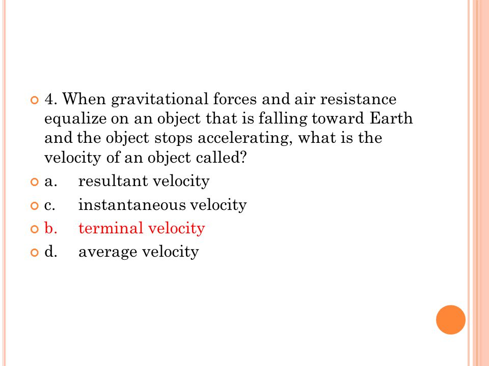 4. When gravitational forces and air resistance equalize on an object that is falling toward Earth and the object stops accelerating, what is the velocity of an object called