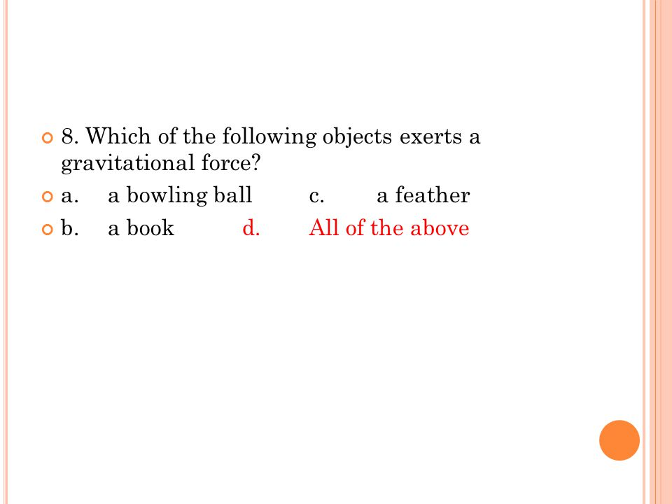 8. Which of the following objects exerts a gravitational force