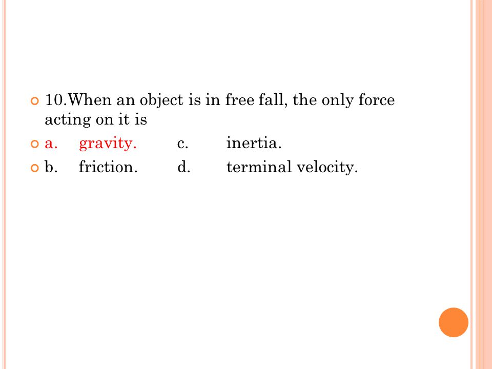 10.When an object is in free fall, the only force acting on it is