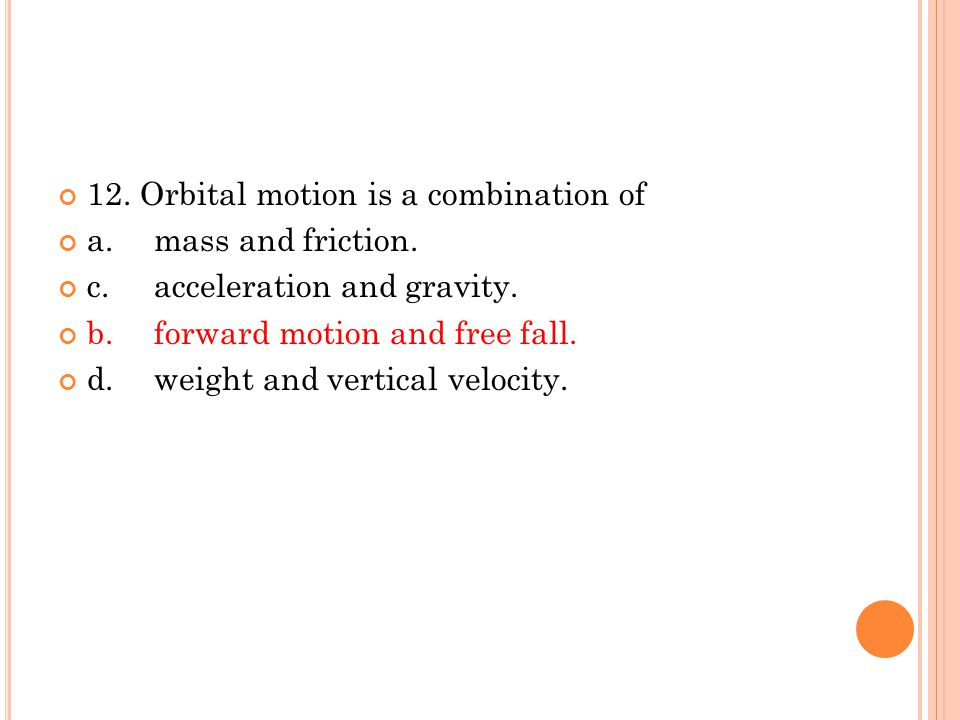 12. Orbital motion is a combination of