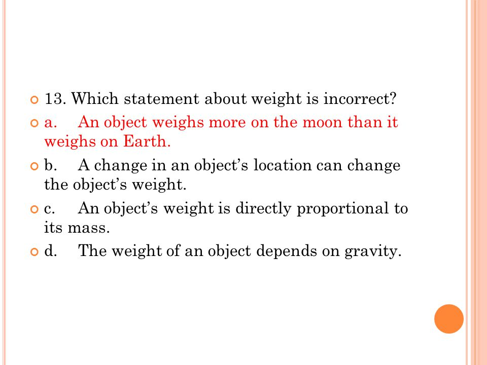 13. Which statement about weight is incorrect
