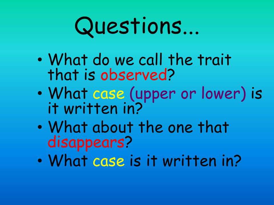 Questions... What do we call the trait that is observed