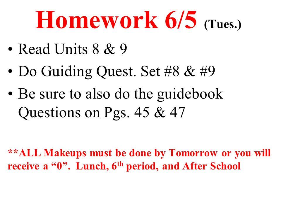 Homework 6/5 (Tues.) Read Units 8 & 9 Do Guiding Quest. Set #8 & #9