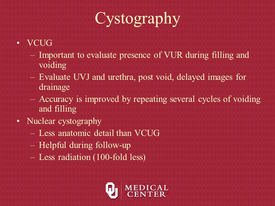 Cystography VCUG. Important to evaluate presence of VUR during filling and voiding.