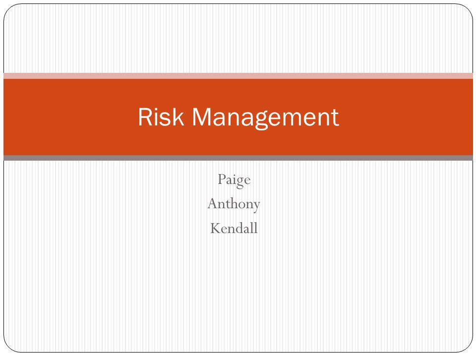 Risk Management Paige Anthony Kendall