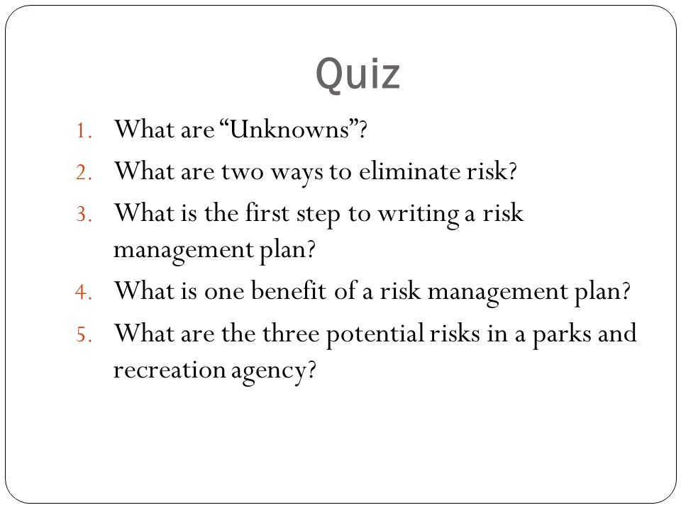 Quiz What are Unknowns What are two ways to eliminate risk