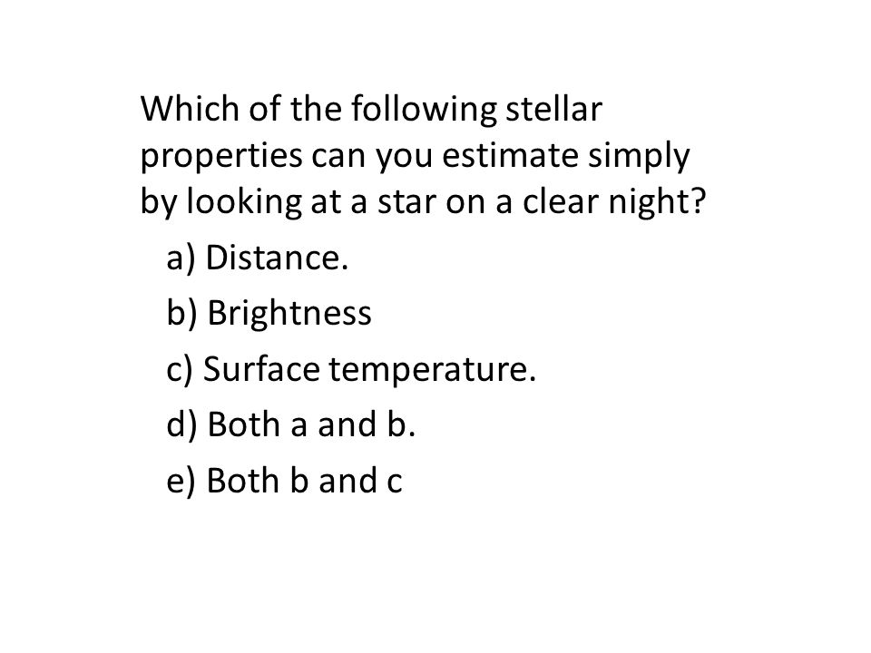 Which of the following stellar properties can you estimate simply by looking at a star on a clear night