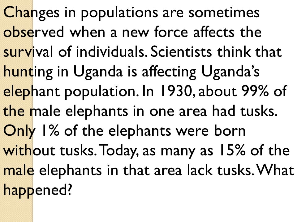 Changes in populations are sometimes observed when a new force affects the survival of individuals.