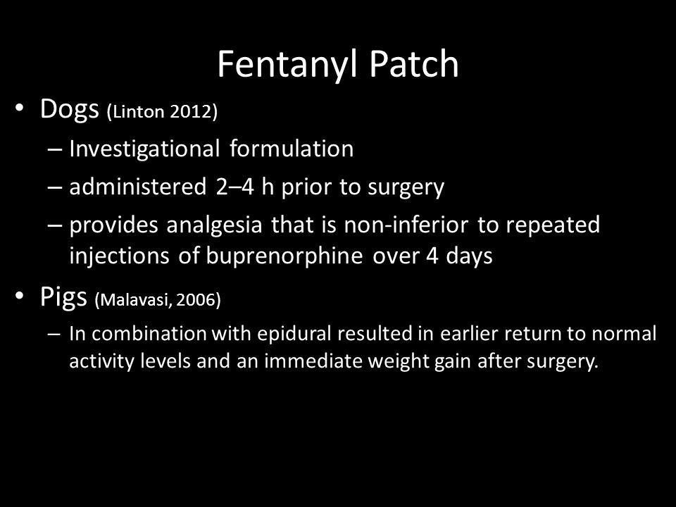 Fentanyl Patch Dogs (Linton 2012) Pigs (Malavasi, 2006)