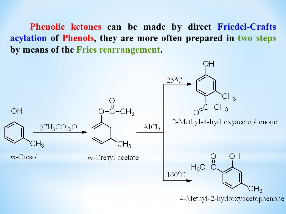 Phenolic ketones can be made by direct Friedel-Crafts acylation of Phenols, they are more often prepared in two steps by means of the Fries rearrangement.
