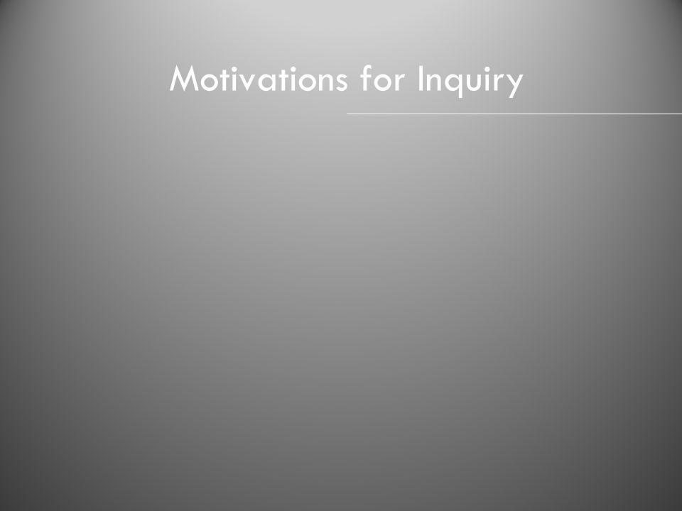 Motivations for Inquiry