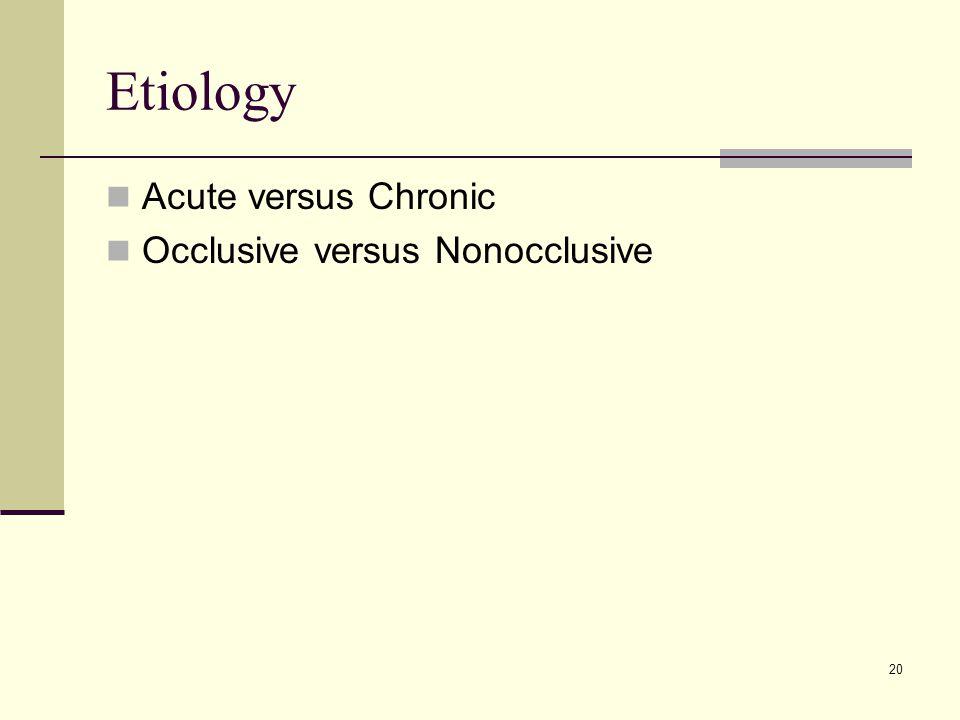 Etiology Acute versus Chronic Occlusive versus Nonocclusive
