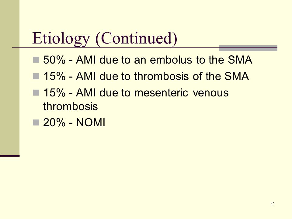 Etiology (Continued) 50% - AMI due to an embolus to the SMA