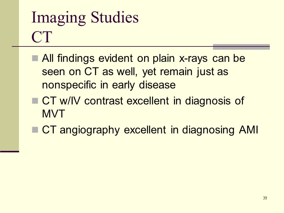 Imaging Studies CT All findings evident on plain x-rays can be seen on CT as well, yet remain just as nonspecific in early disease.