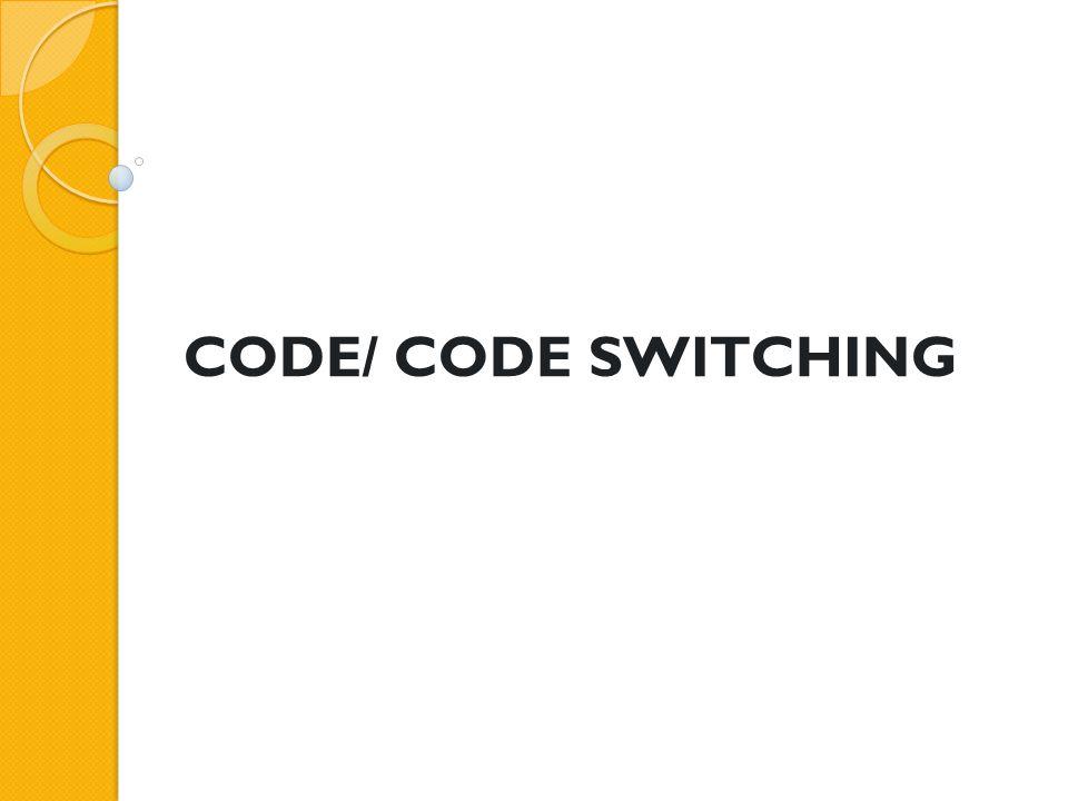 CODE/ CODE SWITCHING