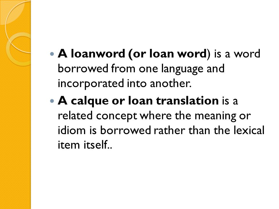 A loanword (or loan word) is a word borrowed from one language and incorporated into another.