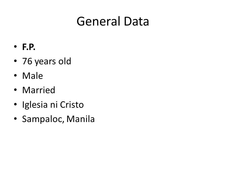 General Data F.P. 76 years old Male Married Iglesia ni Cristo