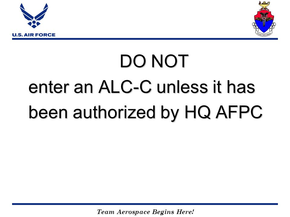 DO NOT enter an ALC-C unless it has been authorized by HQ AFPC