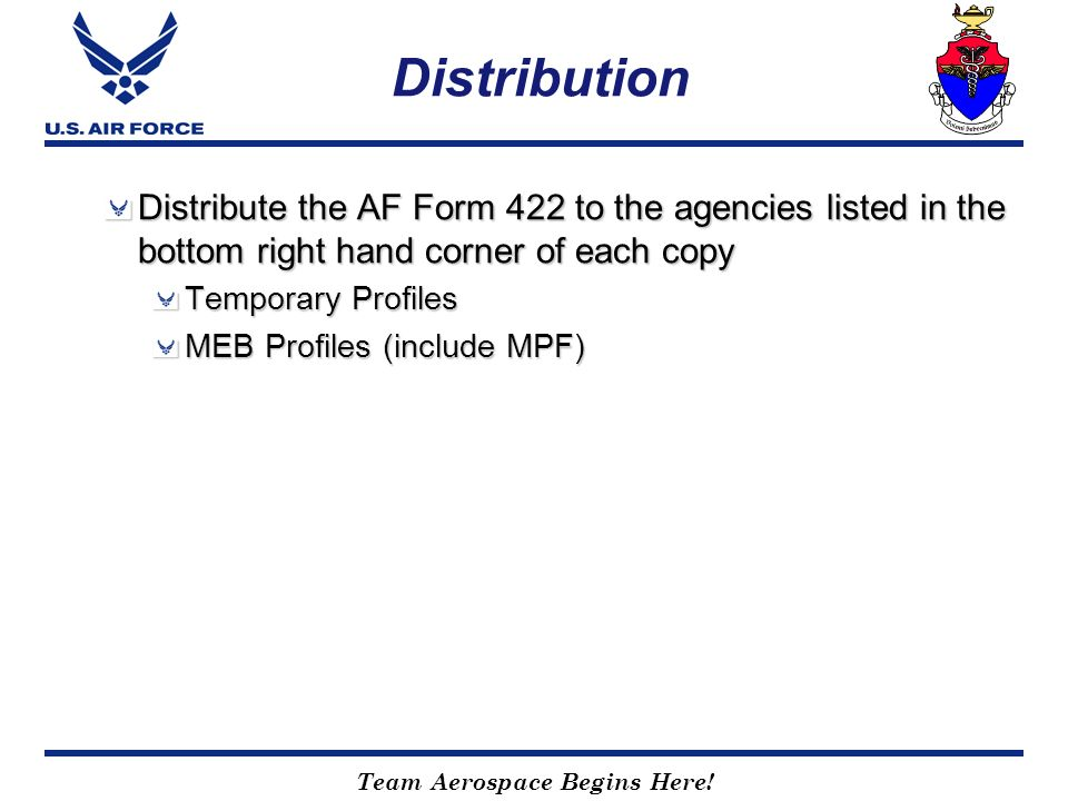 Distribution Distribute the AF Form 422 to the agencies listed in the bottom right hand corner of each copy.
