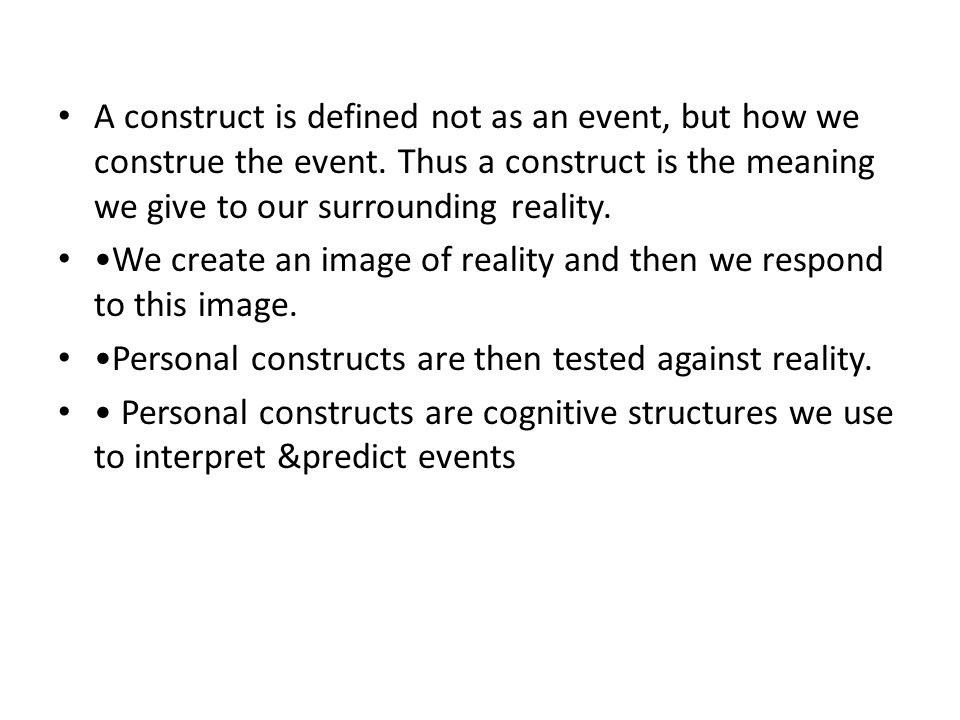 A construct is defined not as an event, but how we construe the event