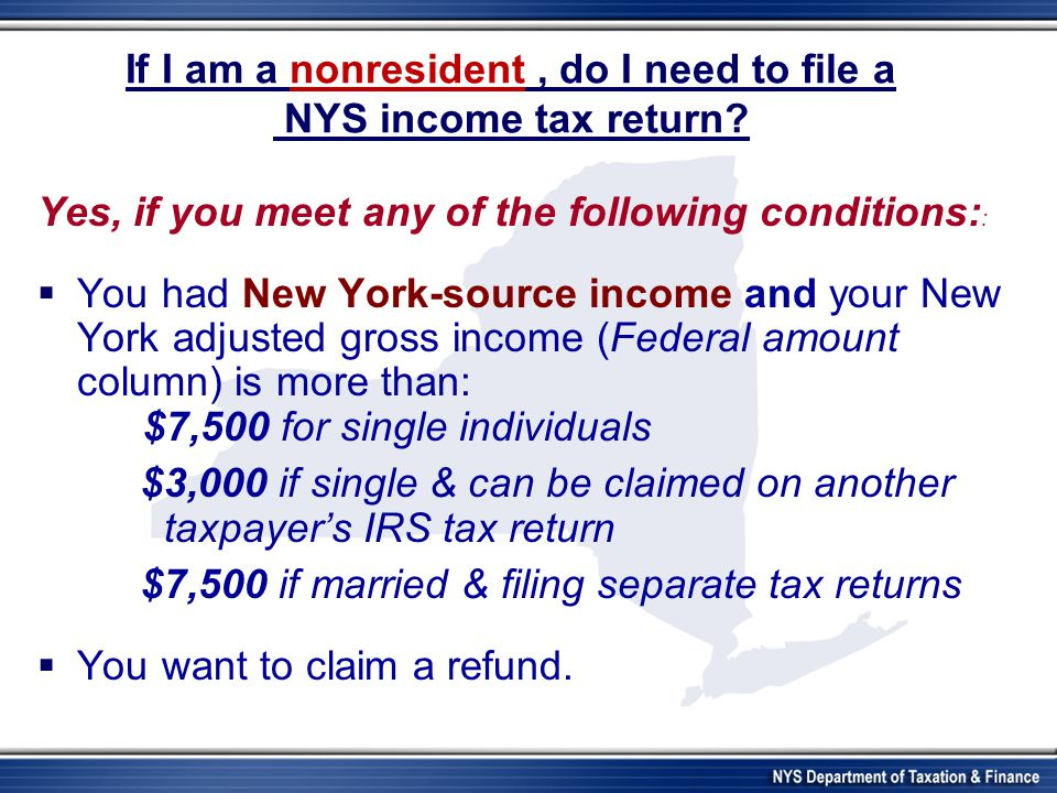 If I am a nonresident , do I need to file a NYS income tax return