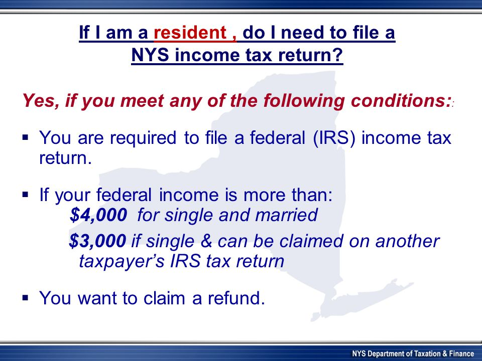 If I am a resident , do I need to file a NYS income tax return