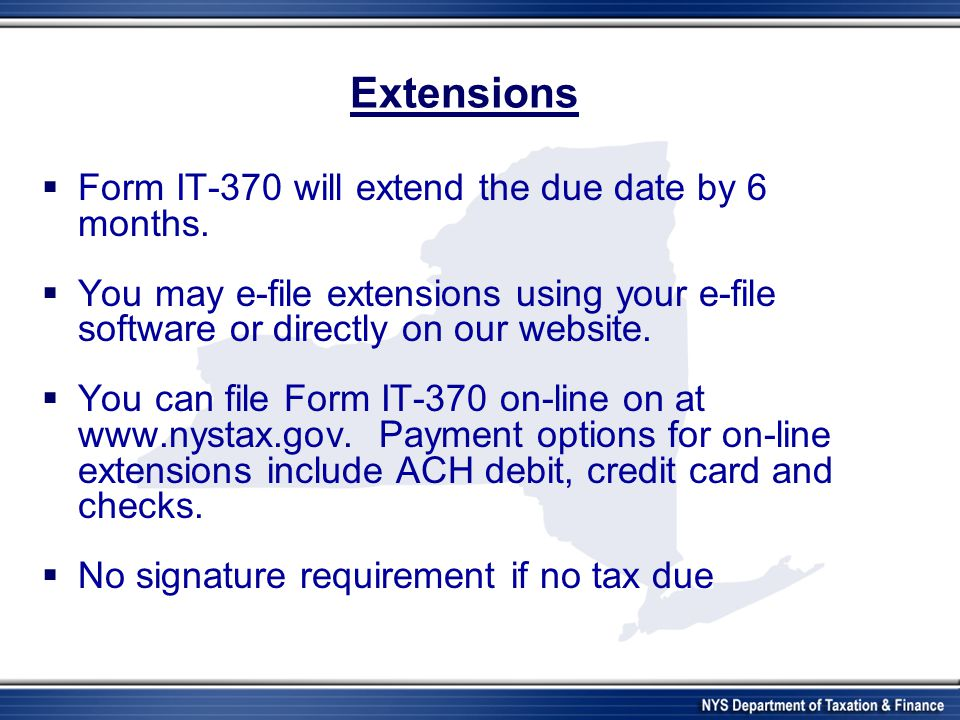 Extensions Form IT-370 will extend the due date by 6 months.