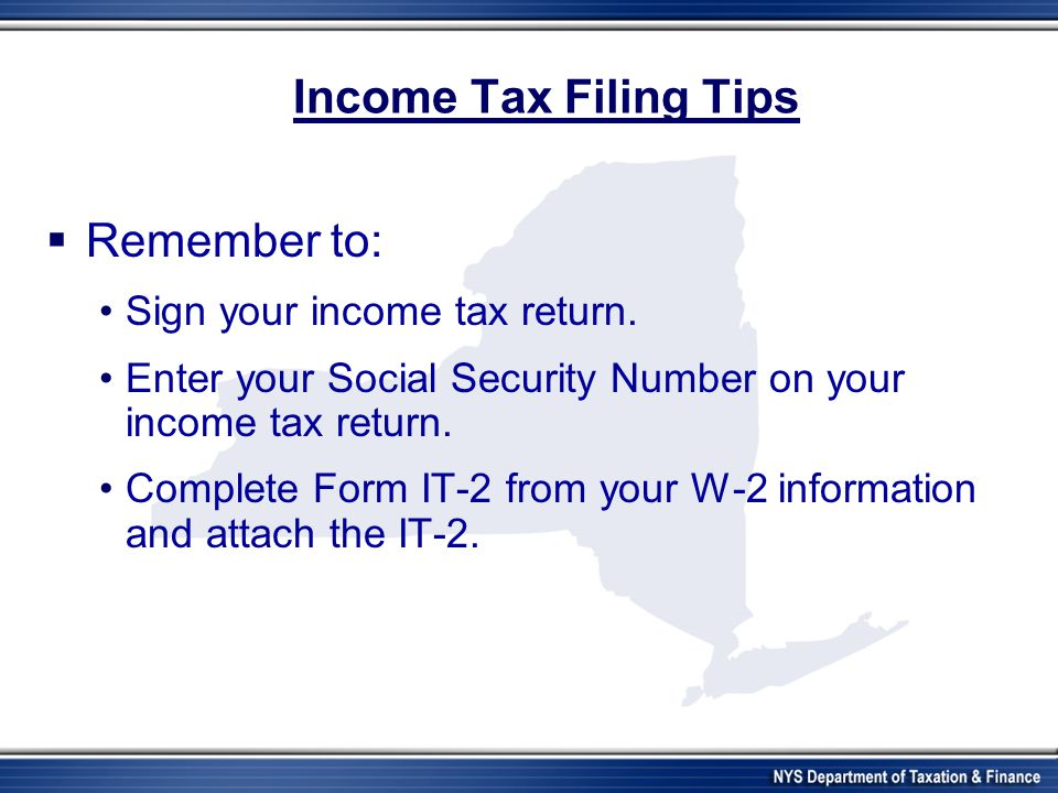 Income Tax Filing Tips Remember to: Sign your income tax return.