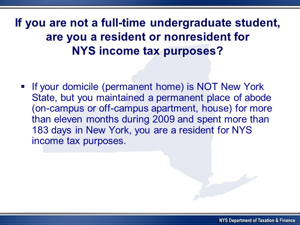 If you are not a full-time undergraduate student, are you a resident or nonresident for NYS income tax purposes